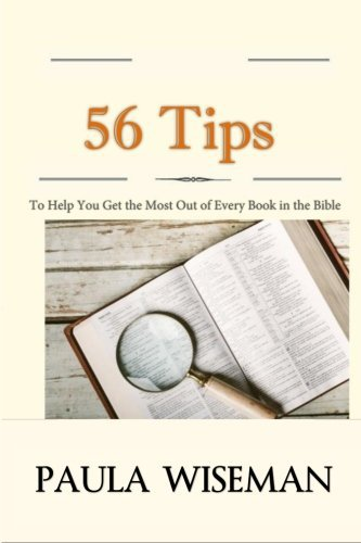 56 Tips To Help You Get the Most Out of Every Book in the Bible